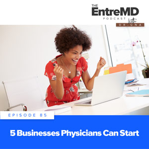 5 Businesses Physicians Can Start