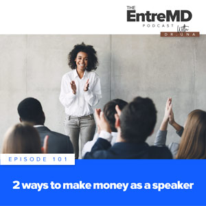 The EntreMD Podcast with Dr. Una | 2 Ways to Make Money as a Speaker