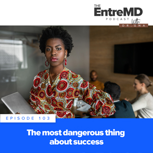 The EntreMD Podcast with Dr. Una | The Most Dangerous Thing About Success