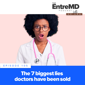 The EntreMD Podcast with Dr. Una | The 7 Biggest Lies Doctors Have Been Sold