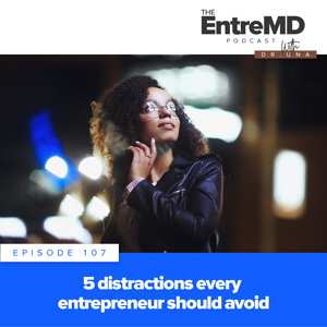 The EntreMD Podcast with Dr. Una | 5 Distractions Every Entrepreneur Should Avoid