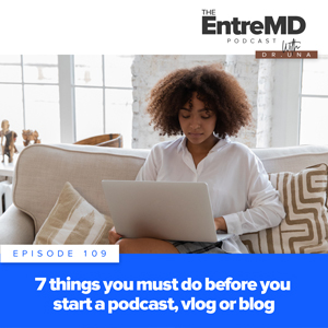 The EntreMD Podcast with Dr. Una | 7 Things You Must Do Before You Start a Podcast, Vlog or Blog