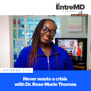 The EntreMD Podcast with Dr. Una   Never Waste a Crisis with Dr. Rose Marie Thomas