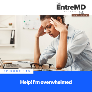 The EntreMD Podcast with Dr. Una | Help! I'm Overwhelmed