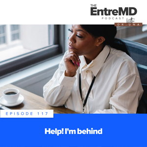 The EntreMD Podcast with Dr. Una | Help! I'm Behind