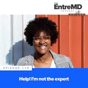 The EntreMD Podcast with Dr. Una | Help! I'm Not the Expert