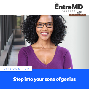 The EntreMD Podcast with Dr. Una | Step Into Your Zone of Genius