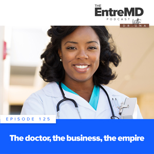 The EntreMD Podcast with Dr. Una | The Doctor, The Business, The Empire