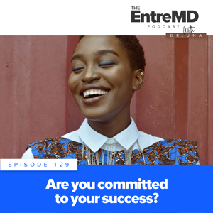 The EntreMD Podcast with Dr. Una | Are You Committed to Your Success?