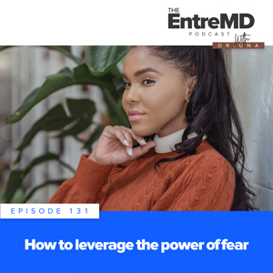 The EntreMD Podcast with Dr. Una | How to Leverage the Power of Fear