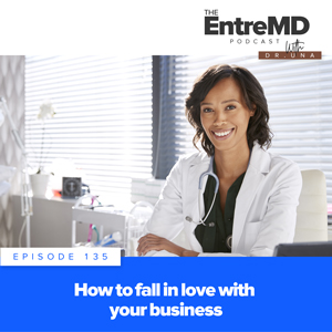 The EntreMD Podcast with Dr. Una | How to Fall in Love with Your Business