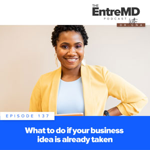 The EntreMD Podcast with Dr. Una   What to Do if Your Business Idea Is Already Taken