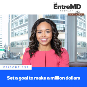 The EntreMD Podcast with Dr. Una | Set a Goal to Make a Million Dollars
