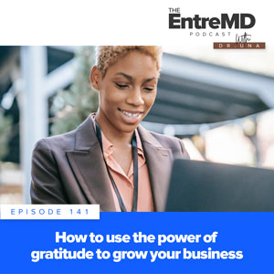 The EntreMD Podcast with Dr. Una | How to Use the Power of Gratitude to Grow Your Business