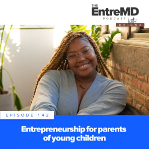 The EntreMD Podcast with Dr. Una   Entrepreneurship for Parents of Young Children