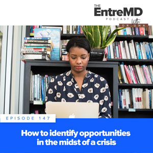 The EntreMD Podcast with Dr. Una | How to Identify Opportunities in the Midst of a Crisis