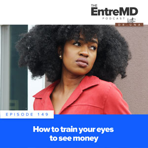 The EntreMD Podcast with Dr. Una | How to Train Your Eyes to See Money