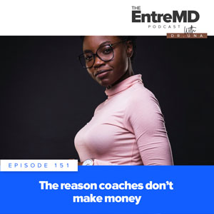 The EntreMD Podcast with Dr. Una   The Reason Coaches Don't Make Money