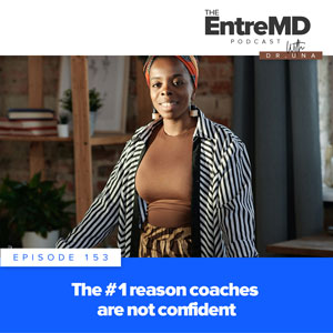 The EntreMD Podcast with Dr. Una | The #1 Reason Coaches Are Not Confident