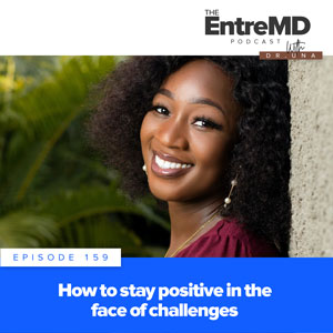 The EntreMD Podcast with Dr. Una   How to Stay Positive in the Face of Challenges